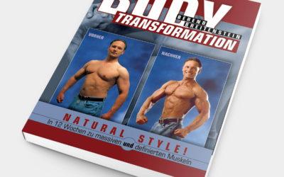 Body Transformation – Natural Style!: In 12 Wochen zu massiven und definierten Muskeln